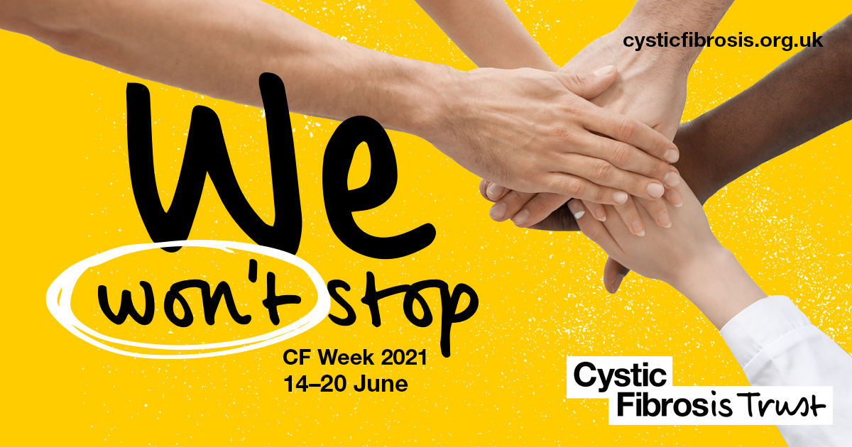 We won't stop. Hands join together in a circle. Cystic Fibrosis awareness week 14-21 June 2021